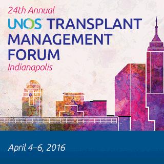 UNOS Transplant Management Forum - April 4-6, 2016 - Indianapolis, IN